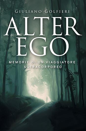 Alter Ego: memorie di un viaggiatore extracorporeo